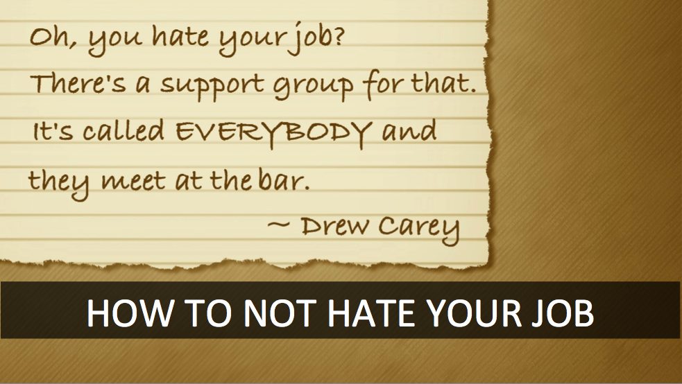 How to not hate your job